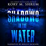 Shadows in the Water | Kory M. Shrum