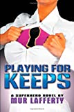 Playing for Keeps, Mur Lafferty, 1934861162