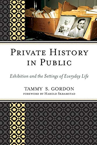 Private History in Public: Exhibition and the Settings of Everyday Life (American Association for State and Local Histor