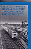 Early and Pioneer Diesel and Electric Locomotives of British Railways