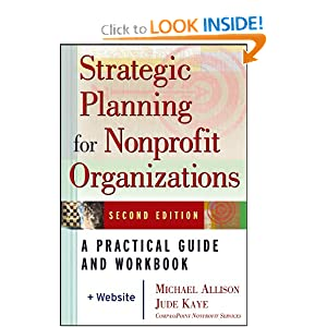 Strategic Planning for Nonprofit Organizations: A Practical Guide and Workbook, Second Edition Michael Allison and Jude Kaye
