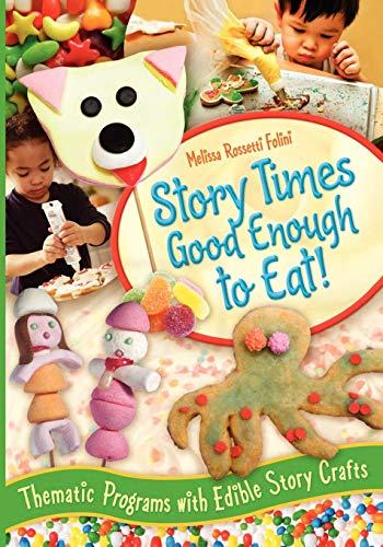 Story Times Good Enough to Eat!: Thematic Programs with Edible Story -