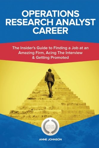 Operations Research Analyst Career (Special Edition): The Insider's Guide to Finding a Job at an Amazing Firm, Acing The Interview & Getting Promoted