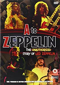 A to Zeppelin - The Unauthorized Story of Led Zeppelin