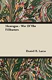 Nicaragua - War of the Filibusters, Daniel B. Lucas, 1446076024