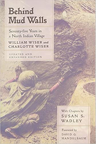 Behind Mud Walls: Seventy-five Years in a North Indian Village, Updated and Expanded Edition by William Wiser (2000-11-06)