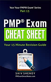 PMP® Exam Cheat Sheet: Your 15 Minute PMP® Revision Guide (Ace Your PMP® Exam Book 13) by [Shenoy, Shiv]