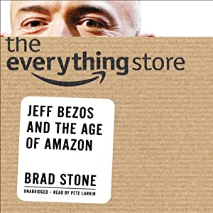 The Everything Store: Jeff Bezos and the Age of Amazon | Livre audio Auteur(s) : Brad Stone Narrateur(s) : Pete Larkin