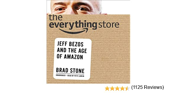 amazoncom the everything store jeff bezos and the age of amazon audible audio edition brad stone pete larkin hachette audio books