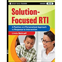 Solution-Focused RTI: A Positive and Personalized Approach to Response to Intervention