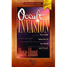 Occult Invasion The Subtle Seduction of the World and Church