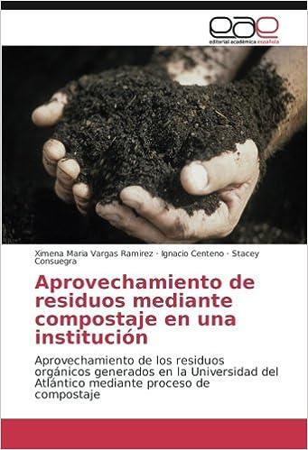Aprovechamiento de residuos mediante compostaje en una institución: Aprovechamiento de los residuos orgánicos generados en la Universidad del Atlántico ...
