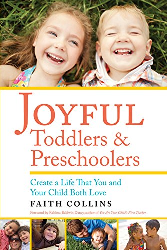JOYFUL TODDLERS AND PRESCHOOLERS: Create a Life that You and Your Child Both ()