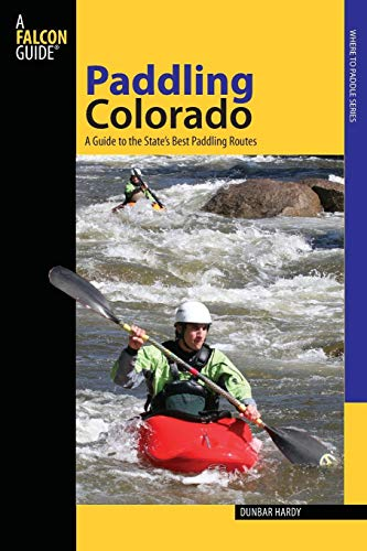 (Paddling Colorado: A Guide To The State's Best Paddling Routes, First Edition (Paddling Series))