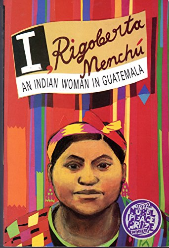 I, Rigoberta Menchu an Indian Woman in Guatemala