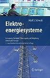 Elektroenergiesysteme : Erzeugung, Transport, Ãœbertragung und Verteilung Elektrischer Energie, Schwab, Adolf J., 3642219578