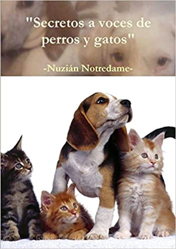 Secretos a voces de perros y gatos (Spanish Edition): Nuzián Notredame: 9781326877293: Amazon.com: Books