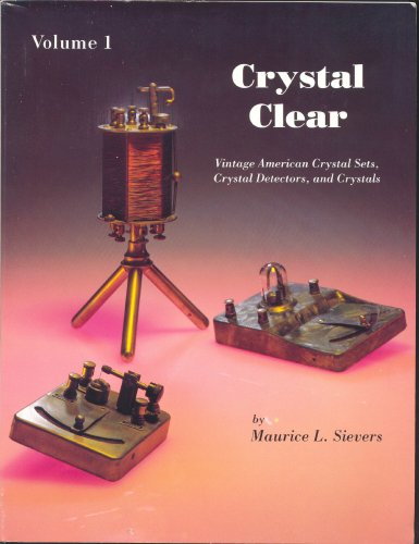 Read Online Crystal Clear: Vintage American Crystal Sets, Crystal Detectors and Crystals, Volume 1 pdf epub