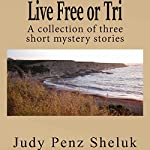 Live Free or Tri: A Collection of Three Short Mystery Stories | Judy Penz Sheluk