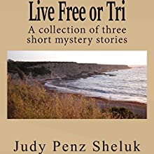 Live Free or Tri: A Collection of Three Short Mystery Stories Audiobook by Judy Penz Sheluk Narrated by Kate Tyler