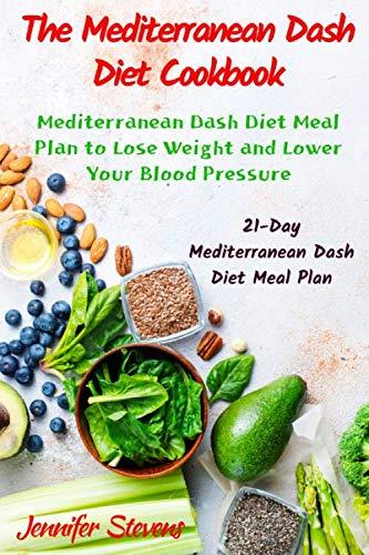 The Mediterranean Dash Diet Cookbook: 21-Days Mediterranean Dash Diet Meal Plan to Lose Weight and Lower Your Blood Pressure