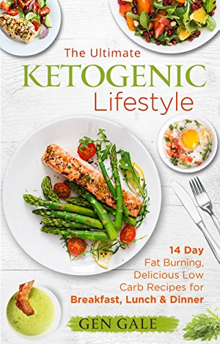 The Ultimate Ketogenic Lifestyle: 14 Day Fat Burning, Delicious Low Carb Recipes for Breakfast, Lunch & Dinner by [Gale, Gen]