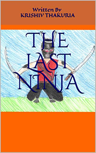 The Last Ninja: Written by Krishiv Thakuria - Kindle edition ...