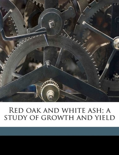 Download Red oak and white ash; a study of growth and yield pdf