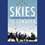 Skies to Conquer: A Year Inside the Air Force Academy | Diana Jean Schemo