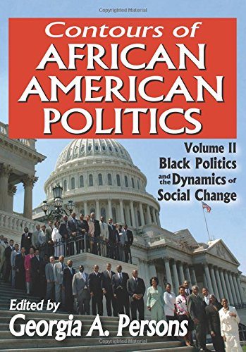 Search : Contours of African American Politics: Volume 2, Black Politics and the Dynamics of Social Change
