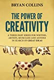 The Power of Creativity: A Series for Writers, Artists, Musicians and Anyone In Search of Great Ideas