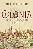 Colonia im Mittelalter: Über das Leben in der Stadt (Lübbe Sachbuch)