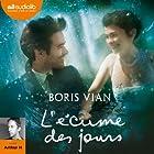 L'écume des jours | Livre audio Auteur(s) : Boris Vian Narrateur(s) :  Arthur H