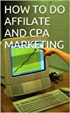 HOW TO DO AFFILATE  AND CPA MARKETING