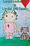 Loralai the Lonely (Loralai Ledbetter Series) (Volume 1)