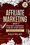 AFFILIATE MARKETING 2019: Mastery program - Step by Step Guide - Business Plan Model, Strategies and Secrets to Lead Social Media, Network and Client Psychology