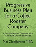 Progressive Business Plan for a Coffee Roaster Company: A Comprehesnive Template with Innovative Growth Strategies