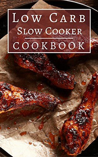 Low Carb Slow Cooker Cookbook: Delicious Fat Burning Low Carb Slow Cooker Recipes (Low Carb Crockpot Cookbook Book 3) by Jen Walker