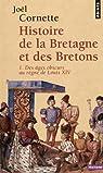 Histoire de la Bretagne et des Bretons. Tome 1, Des âges obscurs au règne de Louis XIV par Cornette
