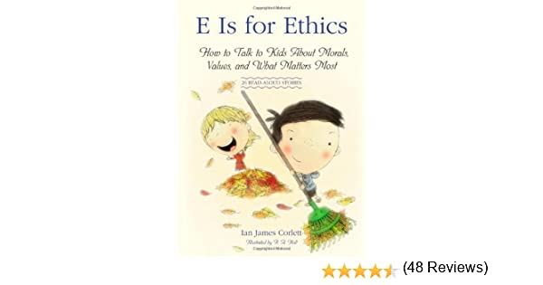 E Is for Ethics: How to Talk to Kids About Morals, Values, and ...