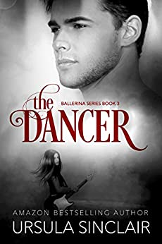 The Dancer: The Ballerina Series Book 3 by [Sinclair, Ursula]