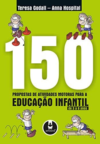 150 Propostas de Atividades Motoras para a Educação Infantil de 3 a 6 anos