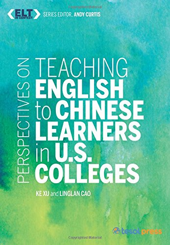 Teaching English to Chinese Learners at US Colleges (ELT in Context)