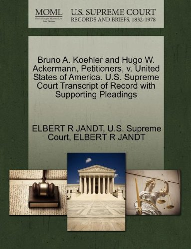 Bruno A. Koehler and Hugo W. Ackermann, Petitioners, v. United States of America. U.S. Supreme Court Transcript of Record with Supporting Pleadings