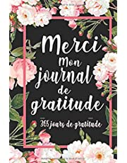 Merci, mon journal de gratitude: Carnet de gratitude à remplir chaque jour pour 365 jours de gratitude, carnet de reconnaissance pour la gratitude attitude, carnet de gratitude adulte - cahier de gratitude 365 jours - 52 semaines (livre de gratitude)