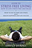 Guide to Stress Free Living: How to Live Stress-Free and Relax