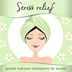 Stress Relief for Women: Guided Hypnosis Meditation for Anxiety | Samantha Louise Redgrave-Hogg,Nicola Louise Haslett