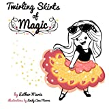 Twirling Skirts of Magic, Esther Marie, 1478162880