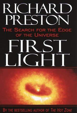 First Light: The Search for the Edge of the Universe by Richard Preston (1996-10-29)