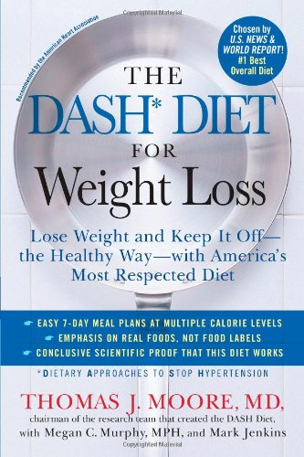 The DASH Diet for Weight Loss: Lose Weight and Keep It Off–the Healthy Way–with America's Most Respected Diet